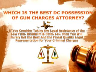 WHICH IS THE BEST DC POSSESSION OF GUN CHARGES ATTORNEY
