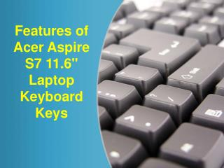 "Features of Acer Aspire S7 11.6"" Laptop Keyboard Keys"