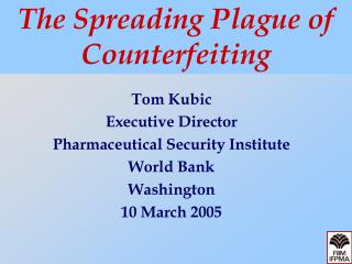 Tom Kubic Executive Director Pharmaceutical Security Institute World Bank  Washington 10 March 2005