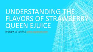 Understanding The Flavors Of Strawberry Queen Ejuice