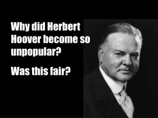 Why did Herbert Hoover become so unpopular?