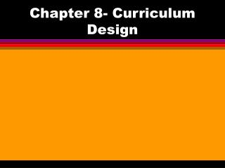 Chapter 8- Curriculum Design