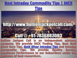 Intraday Commodity Trading Tips, Gold Silver Intraday Tips Call @ 91-7836882083