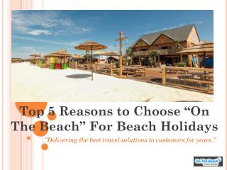 """Top 5 Reasons to Choose """"On The Beach"""" For Beach Holidays"""