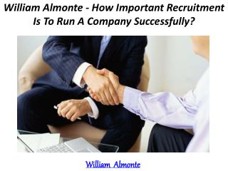 William Almonte - How Important Recruitment Is To Run A Company Successfully?