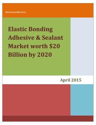 Elastic Bonding Adhesive & Sealant Market worth $20 Billion by 2020