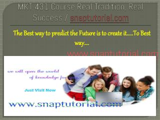 MKT 431 Course Real Tradition, Real Success / snaptutorial.com