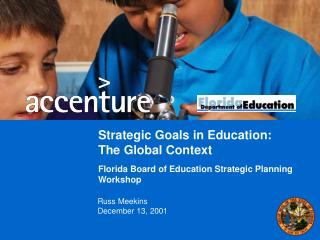 Strategic Goals in Education: The Global Context  Florida Board of Education Strategic Planning Workshop