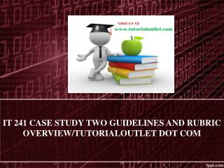 IT 241 CASE STUDY TWO GUIDELINES AND RUBRIC OVERVIEW/TUTORIALOUTLET DOT COM