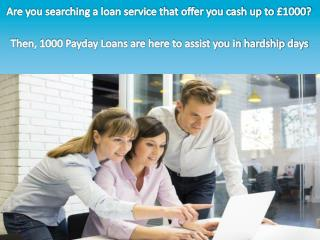 1000 Payday Loans- Quick, Affordable and Lucrative Deals For You!