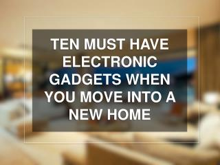 Ten Must Have Electronic Gadgets When You Move Into A New Home