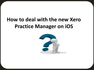 How to Deal with the New Xero Practice Manager on iOS?
