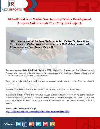 Global Dried Fruit Market Size, Industry Trends, Development, Analysis And Forecasts To 2021 by Hexa Reports
