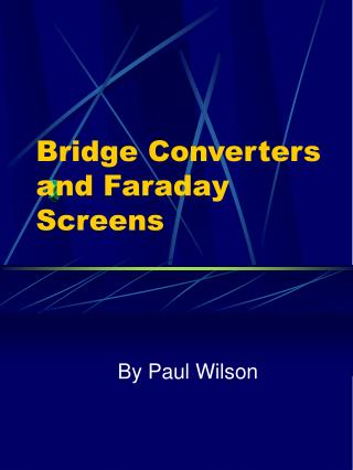Bridge Converters and Faraday Screens