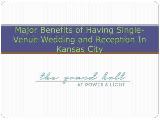 Major Benefits of Having Single-Venue Wedding and Reception In Kansas City