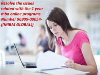 Resolve the issues related with the 1 year mba online programs Number 96909-00054-((MIBM GLOBAL))