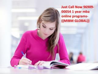 Just Call Now 96909-00054 1 year mba online programs-((MIBM GLOBAL))