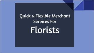 Get The Quick Merchant Services For  Florists