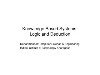 Knowledge Based Systems: Logic and Deduction