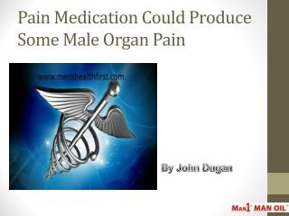 Pain Medication Could Produce Some Male Organ Pain