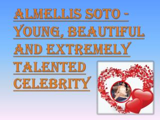 Almellis Soto - Young, Beautiful and Extremely Talented Celebrity
