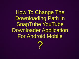 How To Change The Downloading Path In SnapTube YouTube Downloader Application For Android Mobile