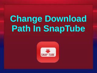 Change Download Path In SnapTube