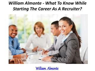 William Almonte - What To Know While Starting The Career As A Recruiter?