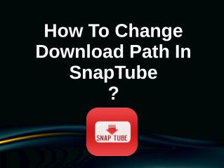 How to change download path In SnapTube