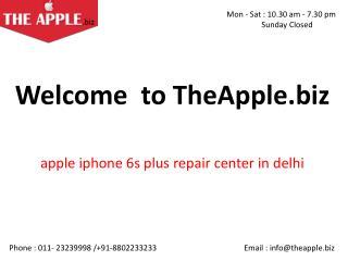apple iphone 6s plus repair center in delhi - TheApple.Biz