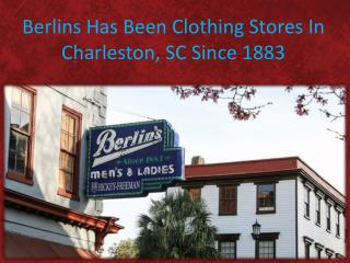 Berlins Has Been Clothing Stores In Charleston, SC Since 1883