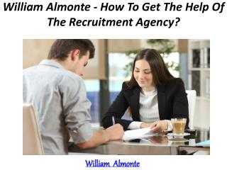 William Almonte - How To Get The Help Of The Recruitment Agency?