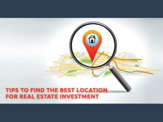 Tips to Find the Best Location for Real Estate Investment