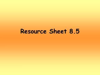 Resource Sheet 8.5