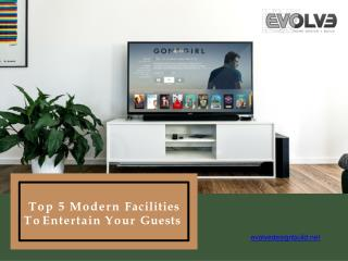 Top 5 Modern Facilities To Entertain Your Guests