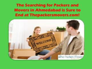 The Searching for Packers and Movers in Ahmedabad is Sure to End at Thepackersmovers.com!