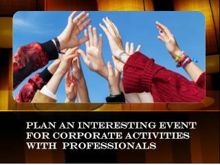 Plan an Interesting Event for Corporate Activities with Professionals