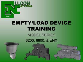 EMPTY/LOAD DEVICE TRAINING