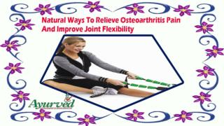Natural Ways To Relieve Osteoarthritis Pain And Improve Joint Flexibility