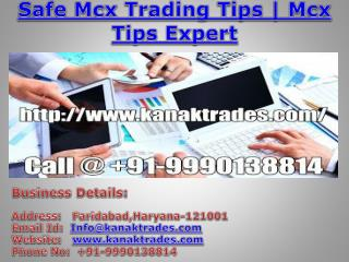 Safe Mcx Trading Tips, Genuine Commodity Tips Provider Call @  91-9990138814