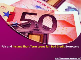 Fair and Instant Short Term Loans for Bad Credit Borrowers