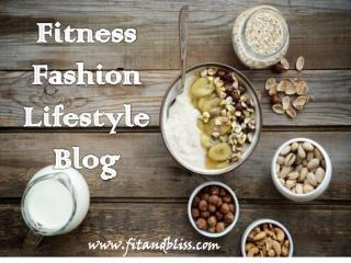 Fitness Fashion Lifestyle Blog to Inspire You | Fit and Bliss