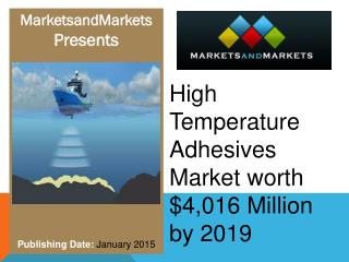 High Temperature Adhesives Market worth $4,016 Million by 2019