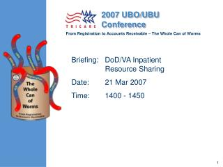 Briefing:   DoD/VA Inpatient Resource Sharing Date:	21 Mar 2007 Time:	1400 - 1450
