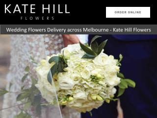 Wedding Flowers Delivery across Melbourne - Kate Hill Flowers