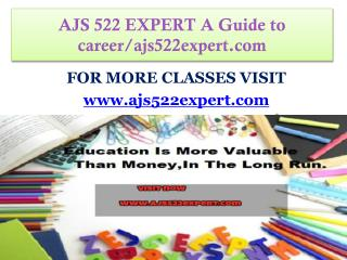 AJS 522 EXPERT A Guide to career-ajs522expert.com