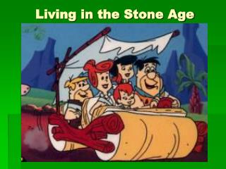 Living in the Stone Age