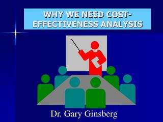 WHY WE NEED COST-EFFECTIVENESS ANALYSIS