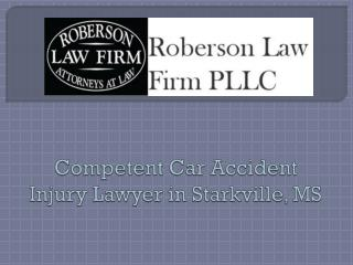 Competent Car Accident Injury Lawyer in Starkville, MS
