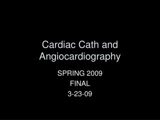 Cardiac Cath and Angiocardiography